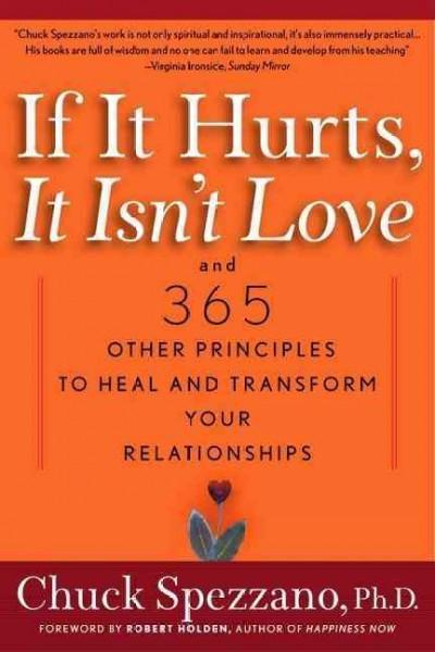 If It Hurts, It Isn't Love : And 365 Other Principles to Heal and Transform Your Relationships
