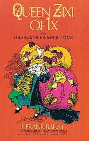Queen Zixi of IX or the Story of the Magic Cloak