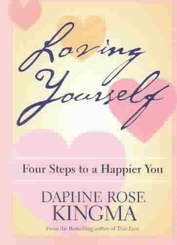 Loving Yourself : Four Steps to a Happier You