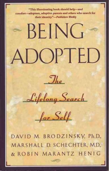 Being Adopted : The Lifelong Search for Self