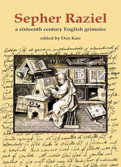 Sepher Raziel : Also Know as Liber Salomonis : A 1564 English Grimoire from Sloane MS 3826
