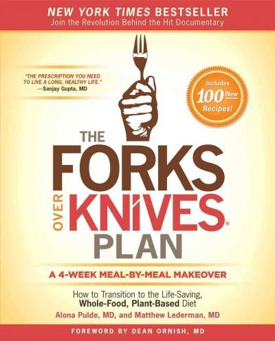 Forks Over Knives Plan : How to Transition to the Life-Saving, Whole-Food, Plant-Based Diet