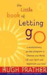 Little Book of Letting Go : A Revolutionary 30-Day Program to Cleanse Your Mind, Lift Your Spirit and Replenish Your Soul
