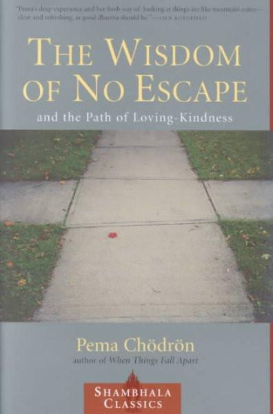 Wisdom of No Escape : And the Path of Loving-Kindness