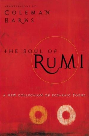 Soul of Rumi : A New Collection of Ecstatic Poems