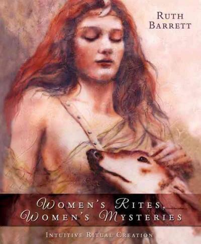 Women's Rites, Women's Mysteries : Intuitive Ritual Creation