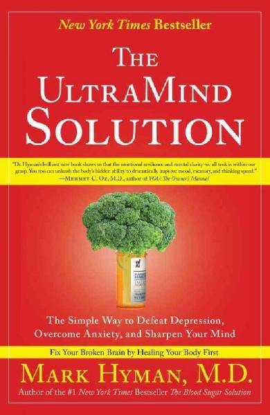 UltraMind Solution : The Simple Way to Defeat Depression, Overcome Anxiety, and Sharpen Your Mind