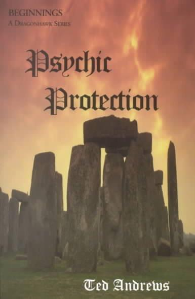 Psychic Protection : Balance and Protection for Body, Mind and Spirit