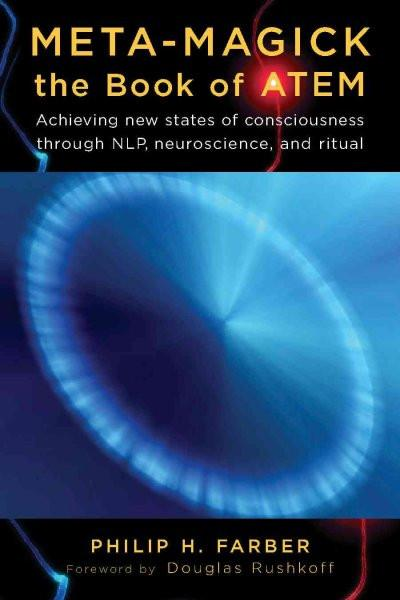 Meta-Magick: The Book of ATEM : Achieving New States of Consciousness Through NLP, Neuroscience and Ritual