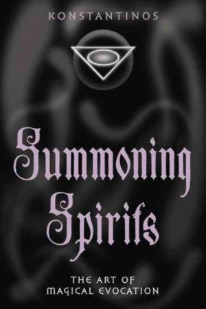 Summoning Spirits : The Art of Magical Evocation