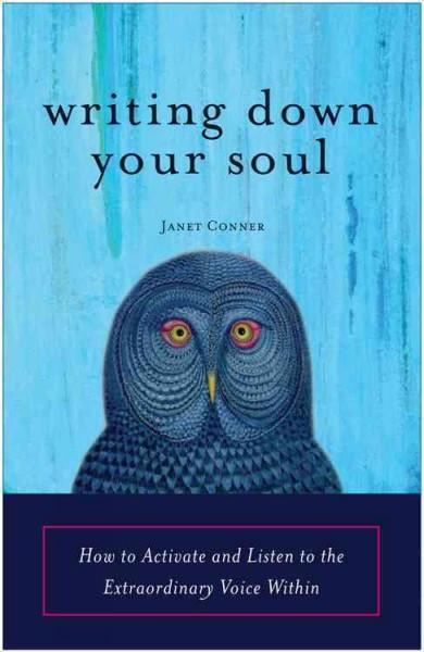Writing Down Your Soul : How to Activate and Listen to the Extraordinary Voice Within