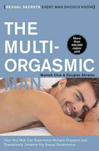Multi-Orgasmic Man : Sexual Secrets Every Man Should Know