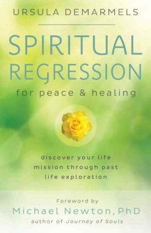 Spiritual Regression for Peace & Healing : Discover Your Life Mission Through Past Life Exploration