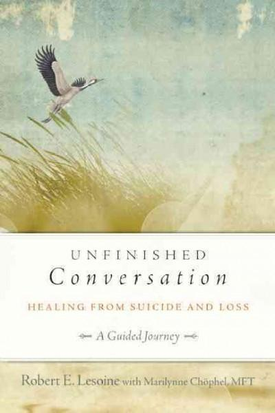 Unfinished Conversation : Healing from Suicide and Loss: A Guided Journey