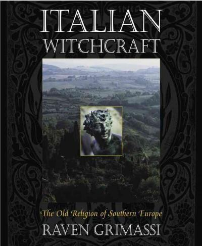 Italian Witchcraft : The Old Religion of Southern Europe