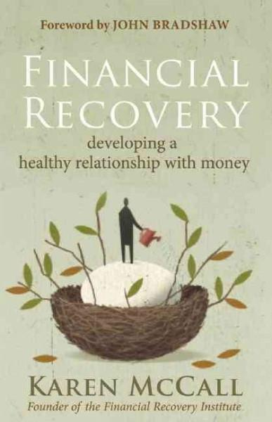 Financial Recovery : Developing a Healthy Relationship With Money
