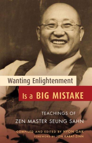 Wanting Enlightenment Is a Big Mistake : Teachings of Zen Master Seung San