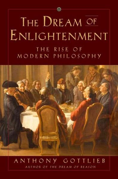 Dream of Enlightenment : The Rise of Modern Philosophy