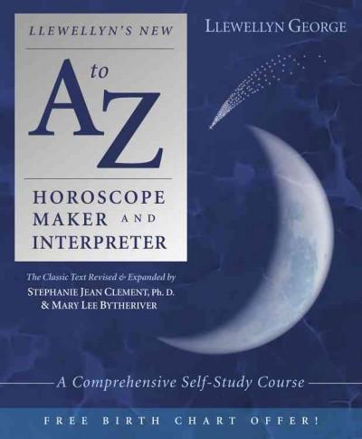Llewellyn's New A-Z Horoscope Maker and Interpreter