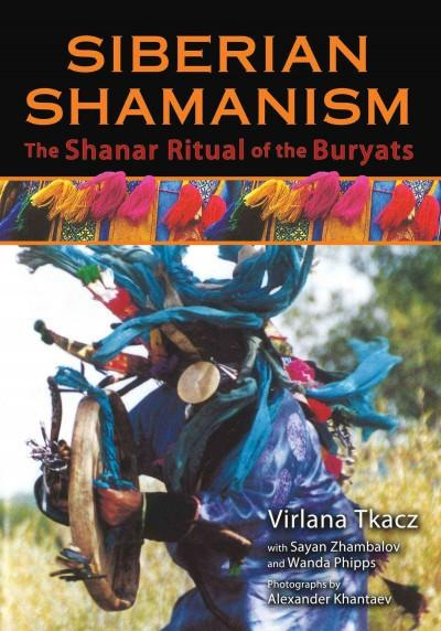 Siberian Shamanism : The Shanar Ritual of the Buryats