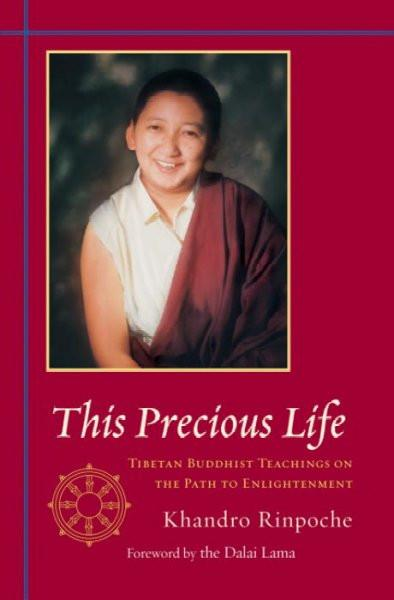 This Precious Life : Tibetan Buddhist Teachings On The Path To Enlightenment