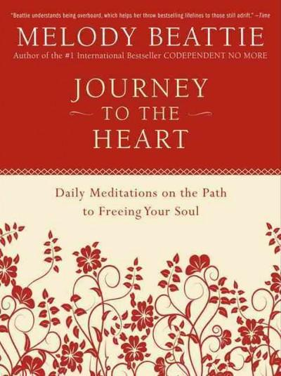 Journey to the Heart : Daily Meditations on the Path to Freeing Your Soul