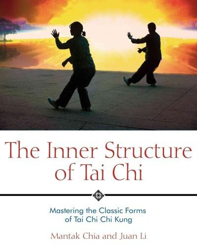 Inner Structure of Tai Chi : Mastering the Classic Forms of Tai Chi Chi Kung