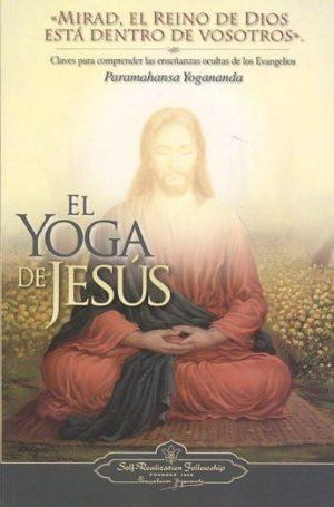 El Yoga de Jesus/ The Yoga of Jesus : Claves para comprender las ensenanzas ocultas de los Evangelios/ Understanding the Hidden Teachings of the Gospels