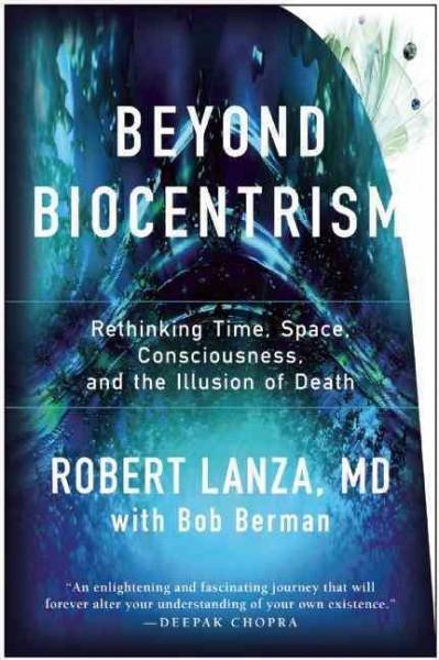 Beyond Biocentrism