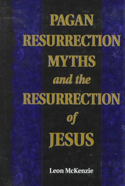 Pagan Resurrection Myths and the Resurrection of Jesus