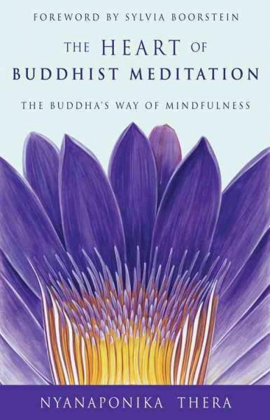 Heart of Buddhist Meditation : The Buddha's Way of Mindfulness