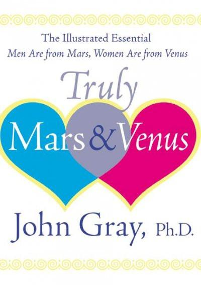 Truly Mars & Venus : The Illustrated Essential Men Are from Mars, Women Are from Venus