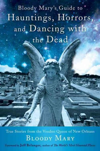 Bloody Mary's Guide to Hauntings, Horrors, and Dancing With the Dead