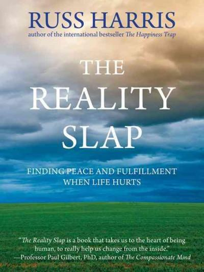 Reality Slap : Finding Peace and Fulfillment When Life Hurts
