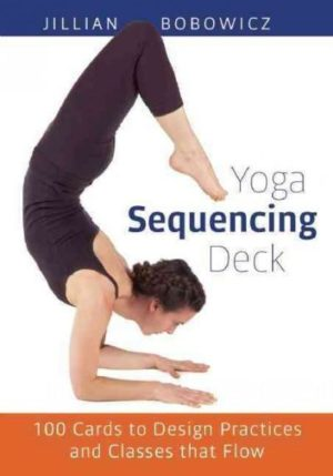 Yoga Sequencing Deck : 100 Cards to Design Practices and Classes That Flow