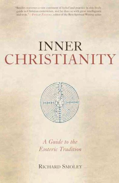Inner Christianity : A Guide to the Esoteric Tradition