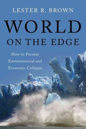 World on the Edge : How to Prevent Environmental and Economic Collapse