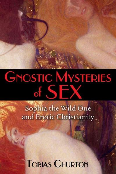 Gnostic Mysteries of Sex : Sophia the Wild One and Erotic Christianity