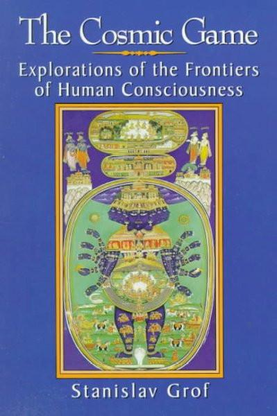 Cosmic Game : Explorations of the Frontiers of Human Consciousness