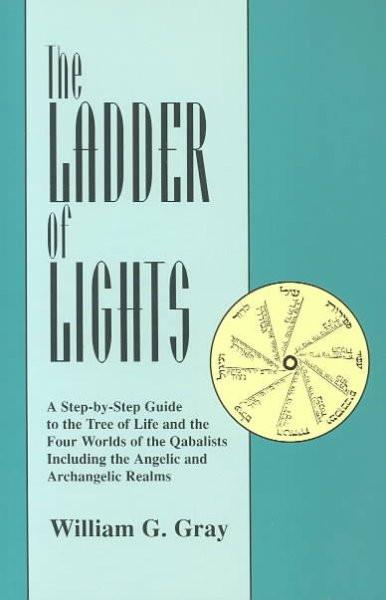 Ladder of Lights : A Step by Step Guide to the Tree of Life and the Four Worlds of the Qabalists Including the Angelic and Archangelic Realms