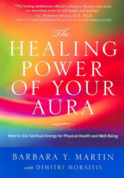 Healing Power of Your Aura : How to Use Spiritual Energy For Physical Health and Well-Being
