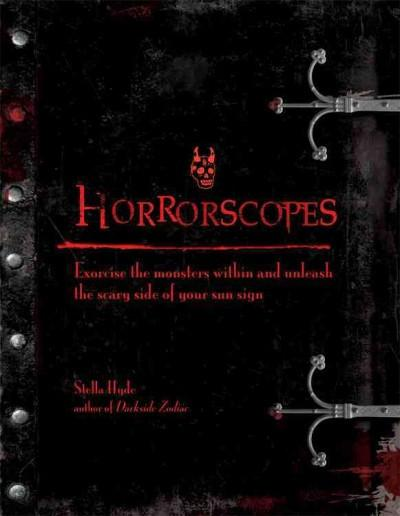 Horrorscopes : Exorcise the Monsters Within and Unleash the Scary Side of Your Sun Sign