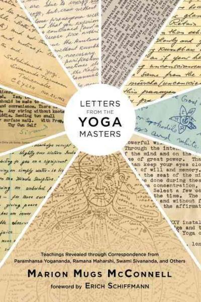 Letters from the Yoga Masters : Teachings Revealed Through Correspondence from Paramhansa Yogananda, Ramana Maharshi, Swami Sivananda, and Others