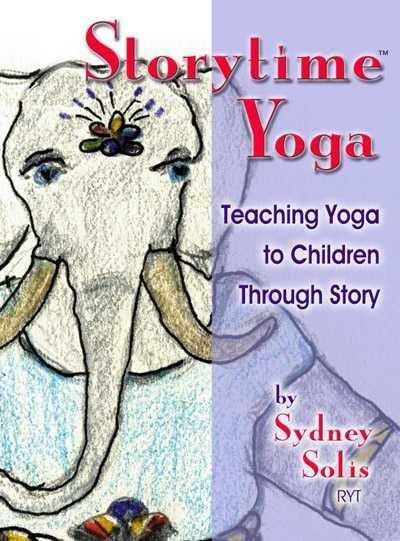 Storytime Yoga : Teaching Yoga to Children Through Story