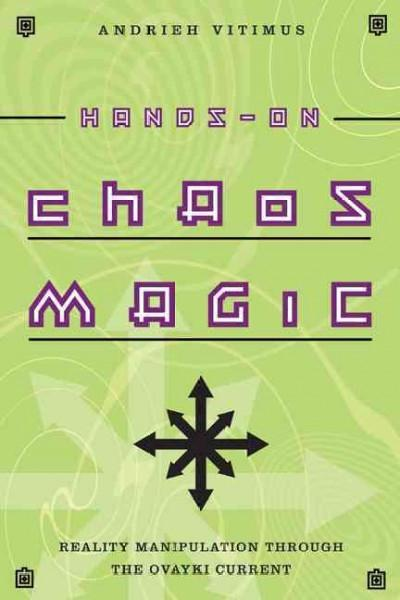 Hands-on Chaos Magic : Reality Manipulation Through the Ovayki Current