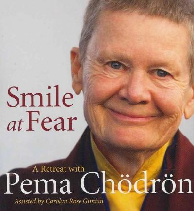 Smile at Fear : A Retreat With Pema Chodron