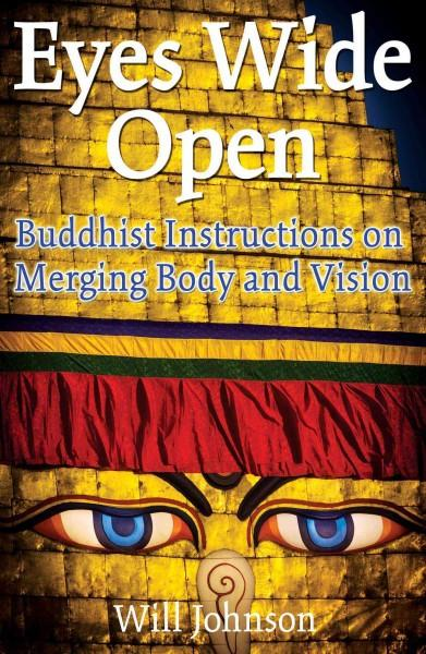 Eyes Wide Open : Buddhist Instructions on Merging Body and Vision