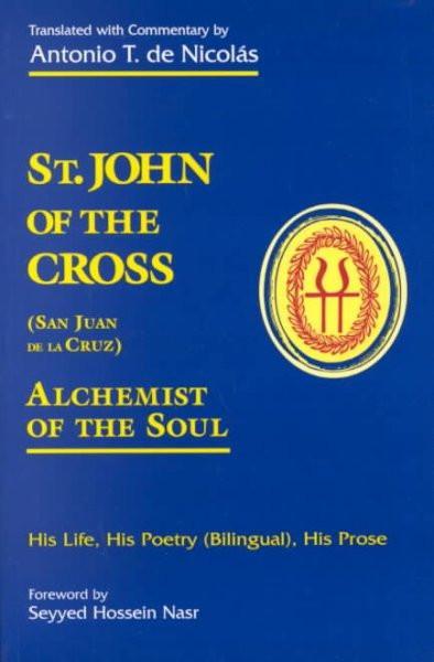 St. John of the Cross (San Juan De LA Cruz) : Alchemist of the Soul : His Life, His Poetry (Bilngual), His Prose