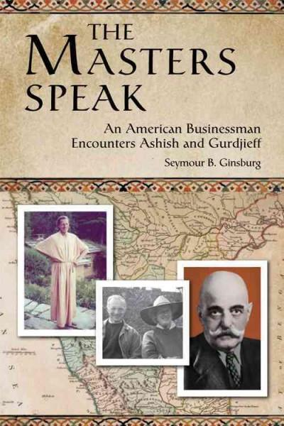 Masters Speak : An American Businessman Encounters Ashish and Gurdjieff