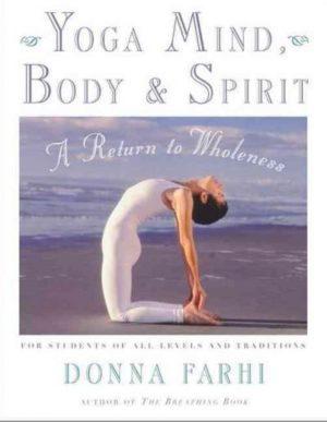 Yoga Mind, Body & Spirit : A Return to Wholeness
